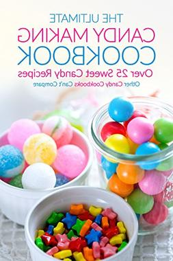 The Ultimate Candy Making Cookbook - Over 25 Sweet Candy Rec